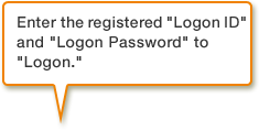 Enter the registered Logon ID and Logon Password to Logon.