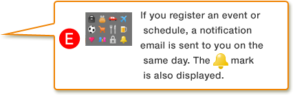 E.If you register an event or schedule, a notification email is sent to you on the same day. The (img) mark is also displayed.