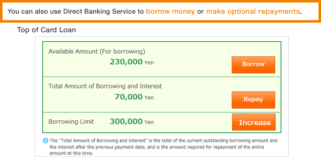 You can also use Direct Banking Service to borrow money or make optional repayments.