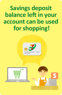 Savings deposit balance left in your account can be used for shopping!
