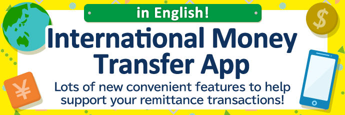 in English! International Money Transfer App Lots of new convenient features to help support your remittance transactions!