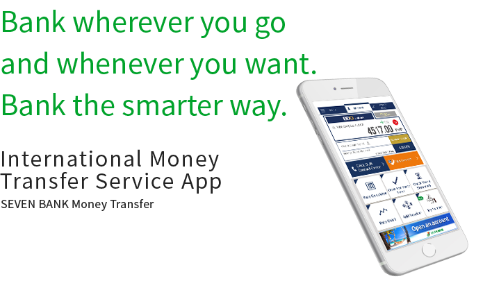 Bank wherever you go and whenever you want. Bank the smarter way. International Money Transfer Service App SEVEN BANK Money Transfer
