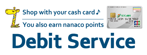 Shop with your cash card You also earn nanaco points Debit Service