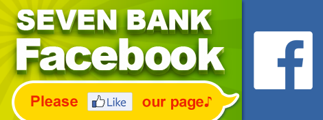 SEVEN BANK Facebook Please Like our page