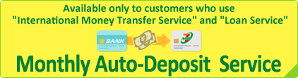 "Available only to customers who use ""International Money Transfer Service"" and ""Loan Service"" Monthly Auto-Deposit Service"